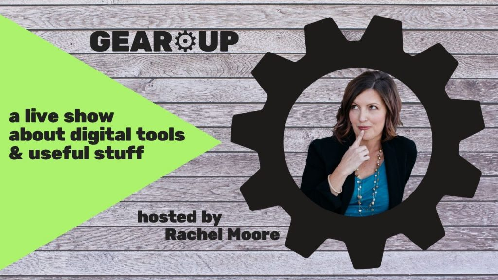 GearUp a live show about digital tools and useful stuff hosted by Rachel Moore
